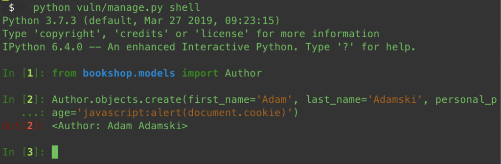 from bookshop.models import Author Author.objects.create(first_name='Adam', last_name='Adamski', personal_page='javascript:alert(document.cookie)'